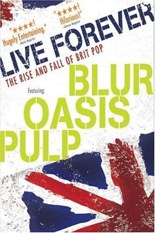 Live Forever - The Rise and Fall of Brit Pop